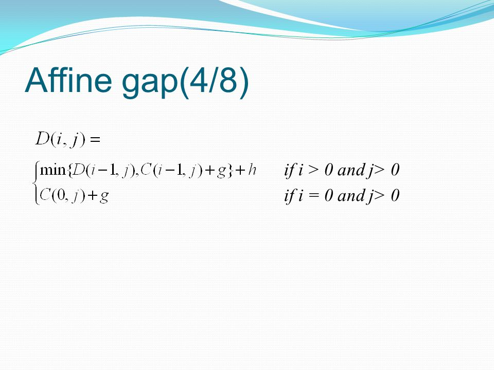 Affine gap(4/8) if i > 0 and j> 0 if i = 0 and j> 0