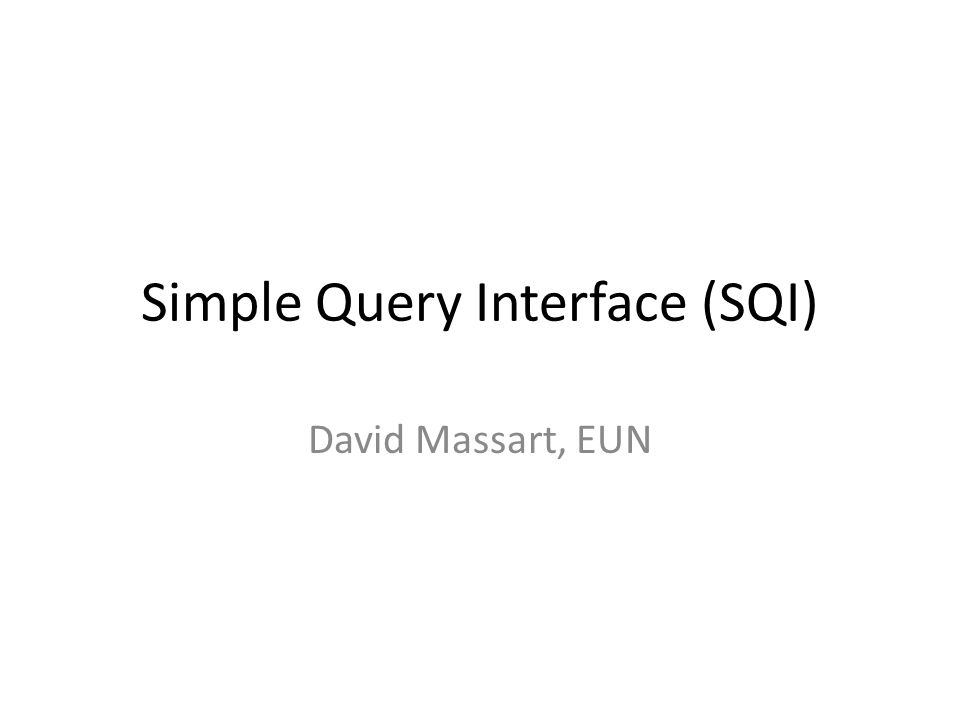 Simple Query Interface (SQI) David Massart, EUN