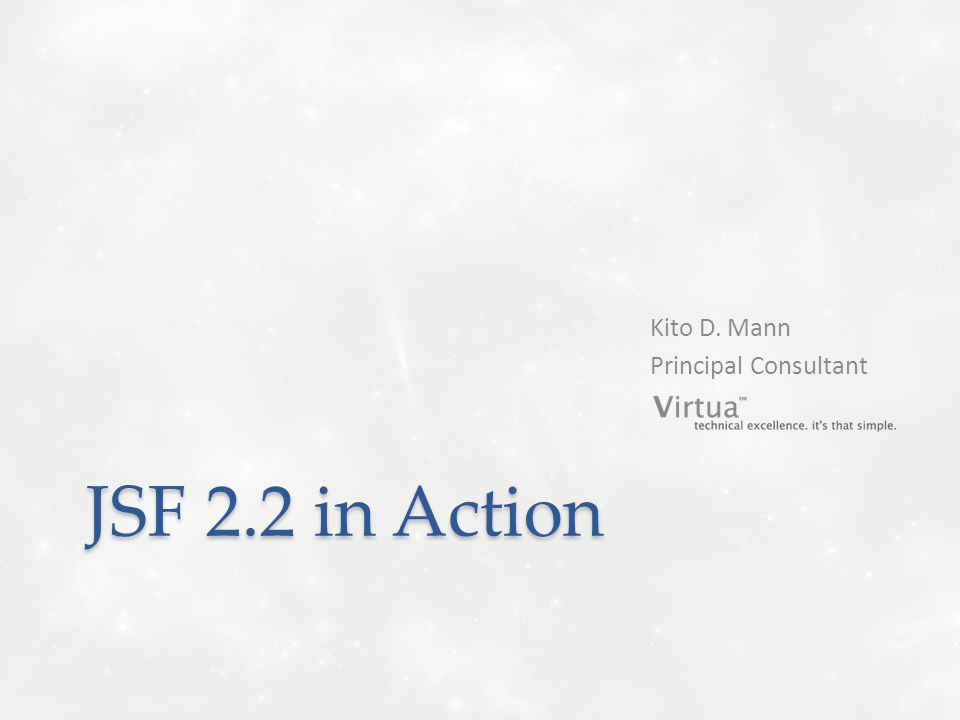 JSF 2.2 in Action Kito D. Mann Principal Consultant
