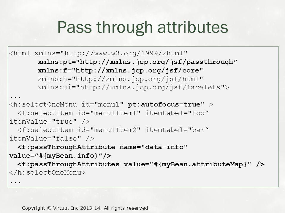 Pass through attributes Copyright © Virtua, Inc 2013-14. All rights reserved. <html xmlns=