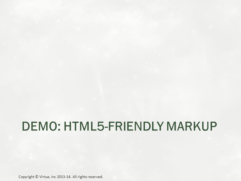 DEMO: HTML5-FRIENDLY MARKUP Copyright © Virtua, Inc 2013-14. All rights reserved.