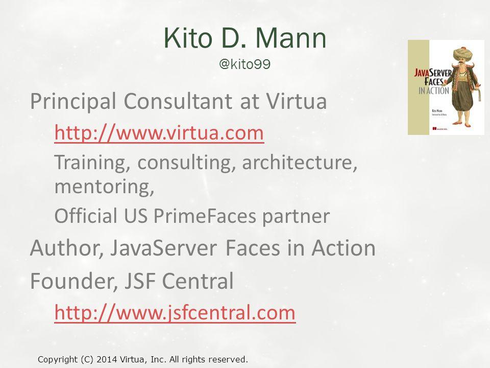 Kito D. Mann @kito99 Principal Consultant at Virtua http://www.virtua.com Training, consulting, architecture, mentoring, Official US PrimeFaces partne