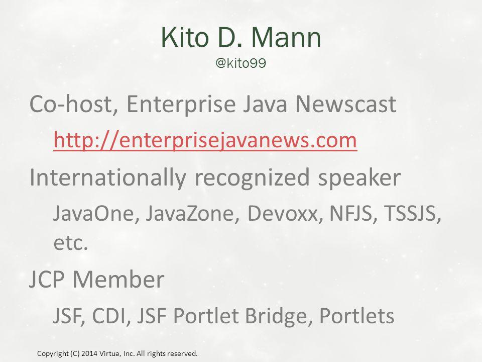 Kito D. Mann @kito99 Co-host, Enterprise Java Newscast http://enterprisejavanews.com Internationally recognized speaker JavaOne, JavaZone, Devoxx, NFJ