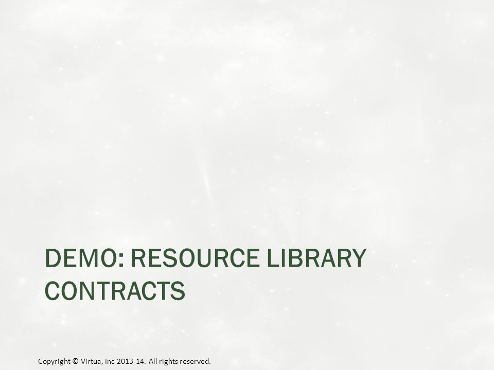 DEMO: RESOURCE LIBRARY CONTRACTS Copyright © Virtua, Inc 2013-14. All rights reserved.