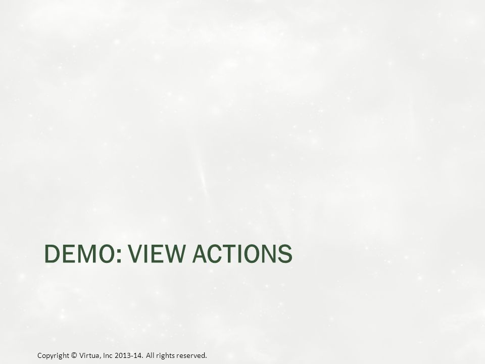 DEMO: VIEW ACTIONS Copyright © Virtua, Inc 2013-14. All rights reserved.