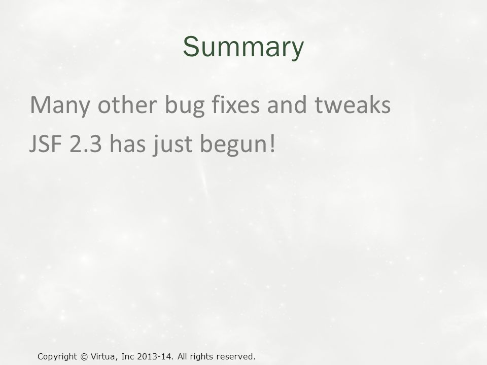 Summary Many other bug fixes and tweaks JSF 2.3 has just begun.