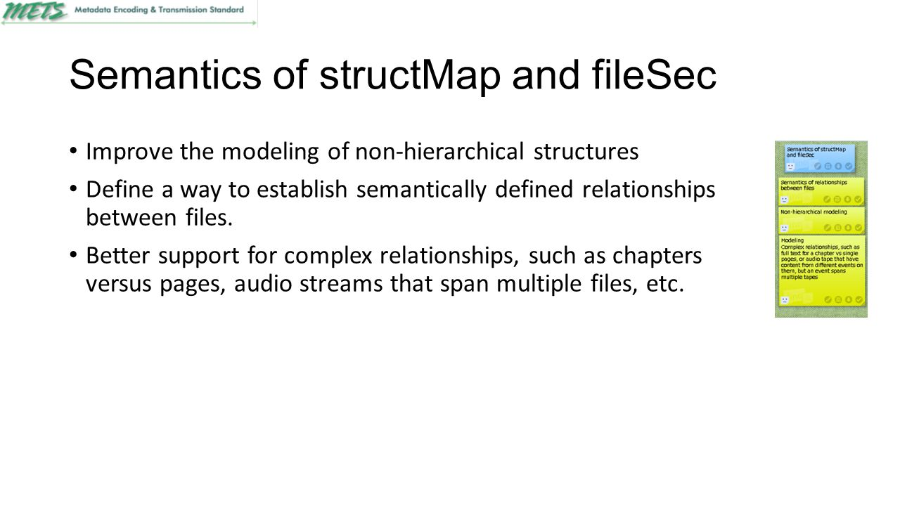 Semantics of structMap and fileSec Improve the modeling of non-hierarchical structures Define a way to establish semantically defined relationships between files.