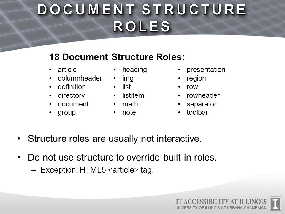 Structure roles are usually not interactive. Do not use structure to override built-in roles. –Exception: HTML5 tag. 18 Document Structure Roles: arti