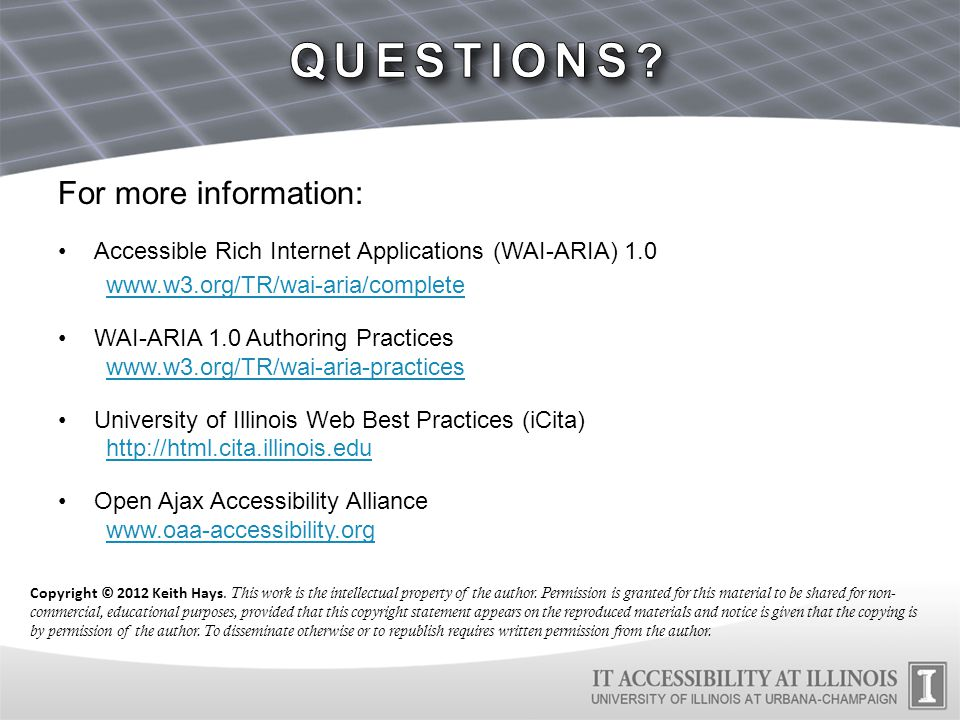 For more information: Accessible Rich Internet Applications (WAI-ARIA) 1.0 www.w3.org/TR/wai-aria/complete WAI-ARIA 1.0 Authoring Practices www.w3.org