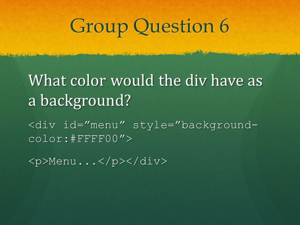 Group Question 6 What color would the div have as a background <p>Menu...</p></div>