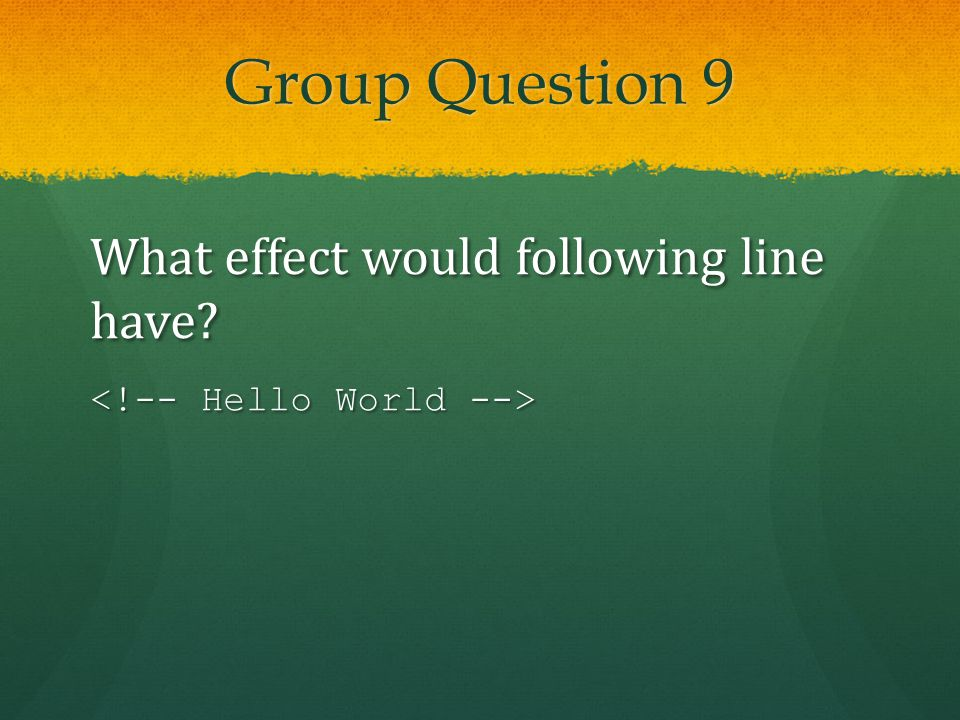 Group Question 9 What effect would following line have