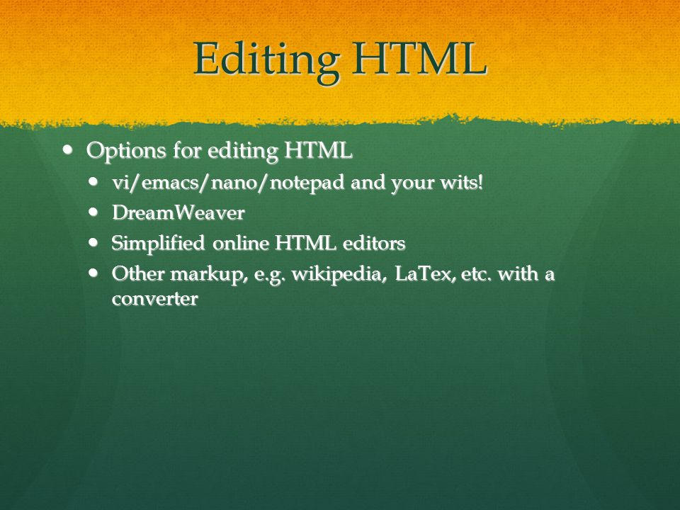 Editing HTML Options for editing HTML Options for editing HTML vi/emacs/nano/notepad and your wits.