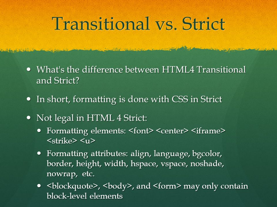 Transitional vs. Strict What's the difference between HTML4 Transitional and Strict? What's the difference between HTML4 Transitional and Strict? In s