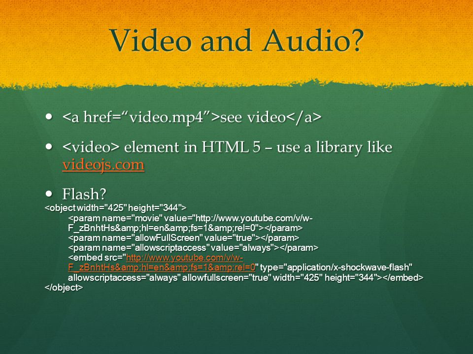 Video and Audio? see video see video element in HTML 5 – use a library like videojs.com element in HTML 5 – use a library like videojs.com videojs.com