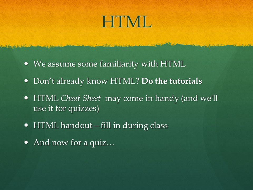 HTML We assume some familiarity with HTML We assume some familiarity with HTML Don't already know HTML.