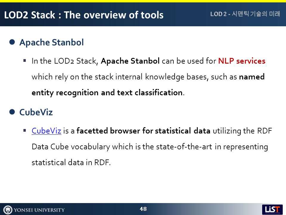 LOD2 Stack : The overview of tools Apache Stanbol  In the LOD2 Stack, Apache Stanbol can be used for NLP services which rely on the stack internal knowledge bases, such as named entity recognition and text classification.