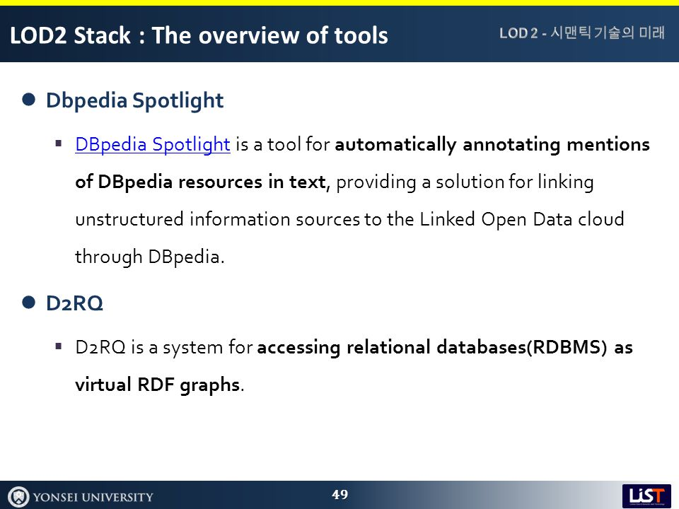 LOD2 Stack : The overview of tools Dbpedia Spotlight  DBpedia Spotlight is a tool for automatically annotating mentions of DBpedia resources in text, providing a solution for linking unstructured information sources to the Linked Open Data cloud through DBpedia.