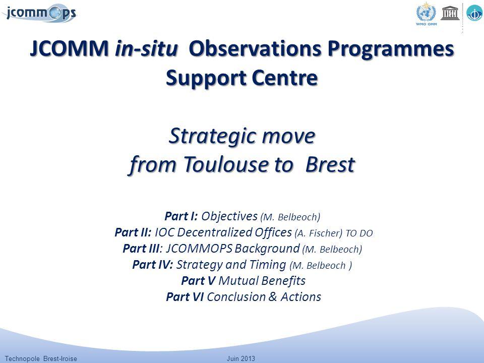Technopole Brest-IroiseJuin 2013 JCOMM in-situ Observations Programmes Support Centre Strategic move from Toulouse to Brest JCOMM in-situ Observations