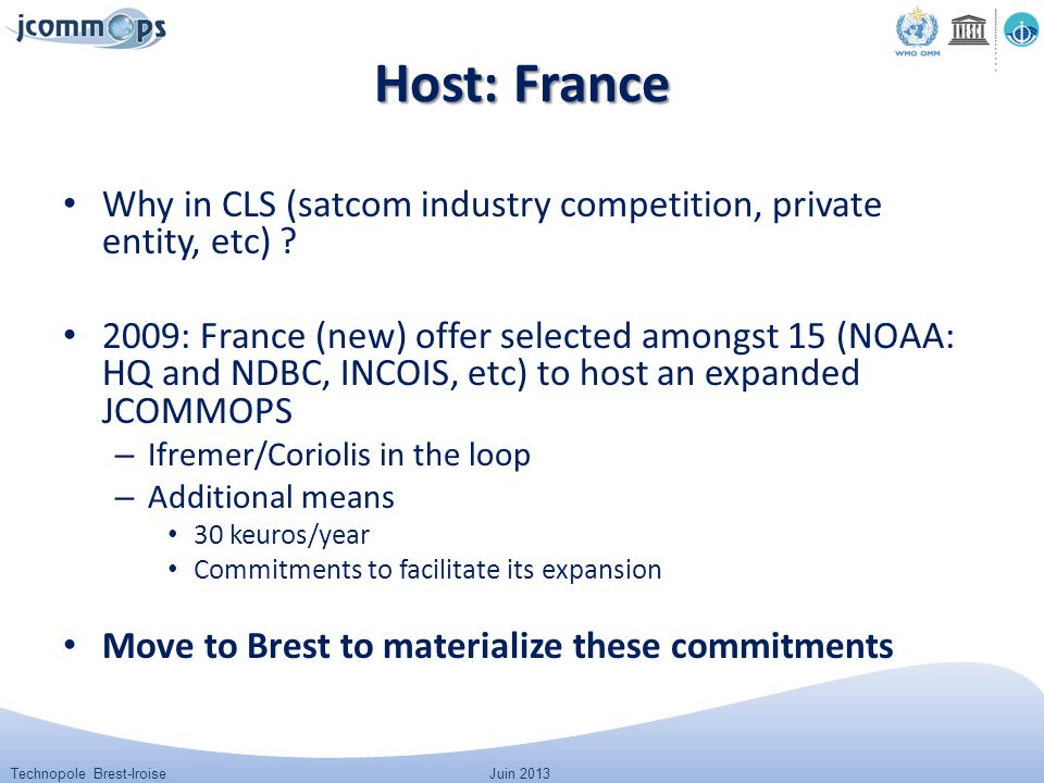 Technopole Brest-IroiseJuin 2013 Host: France Why in CLS (satcom industry competition, private entity, etc) ? 2009: France (new) offer selected amongs