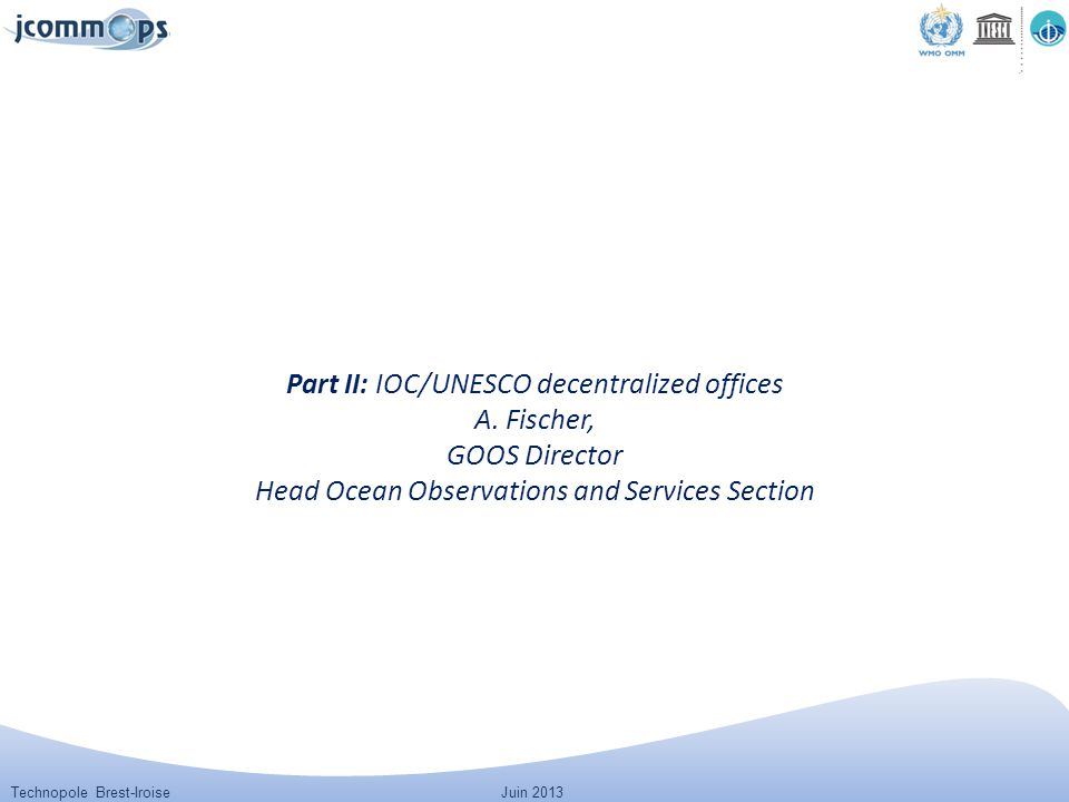 Technopole Brest-IroiseJuin 2013 Part II: IOC/UNESCO decentralized offices A. Fischer, GOOS Director Head Ocean Observations and Services Section
