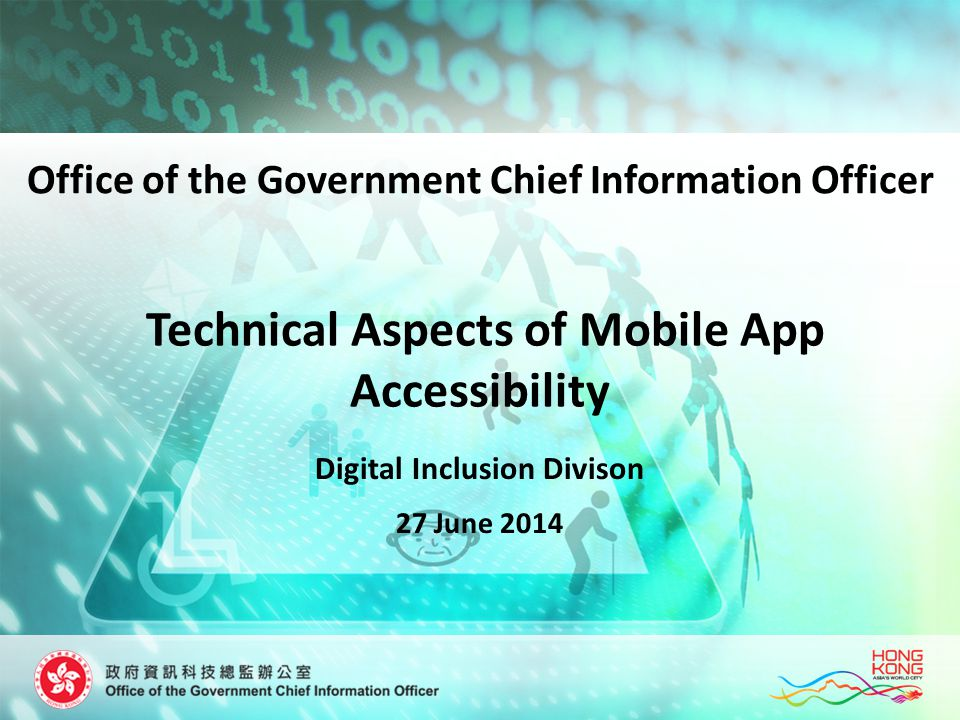Technical Aspects of Mobile App Accessibility Digital Inclusion Divison 27 June 2014 Office of the Government Chief Information Officer