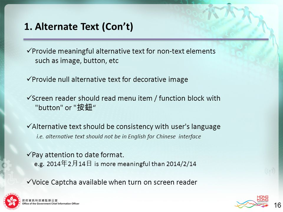 16 Provide meaningful alternative text for non-text elements such as image, button, etc Provide null alternative text for decorative image Screen read