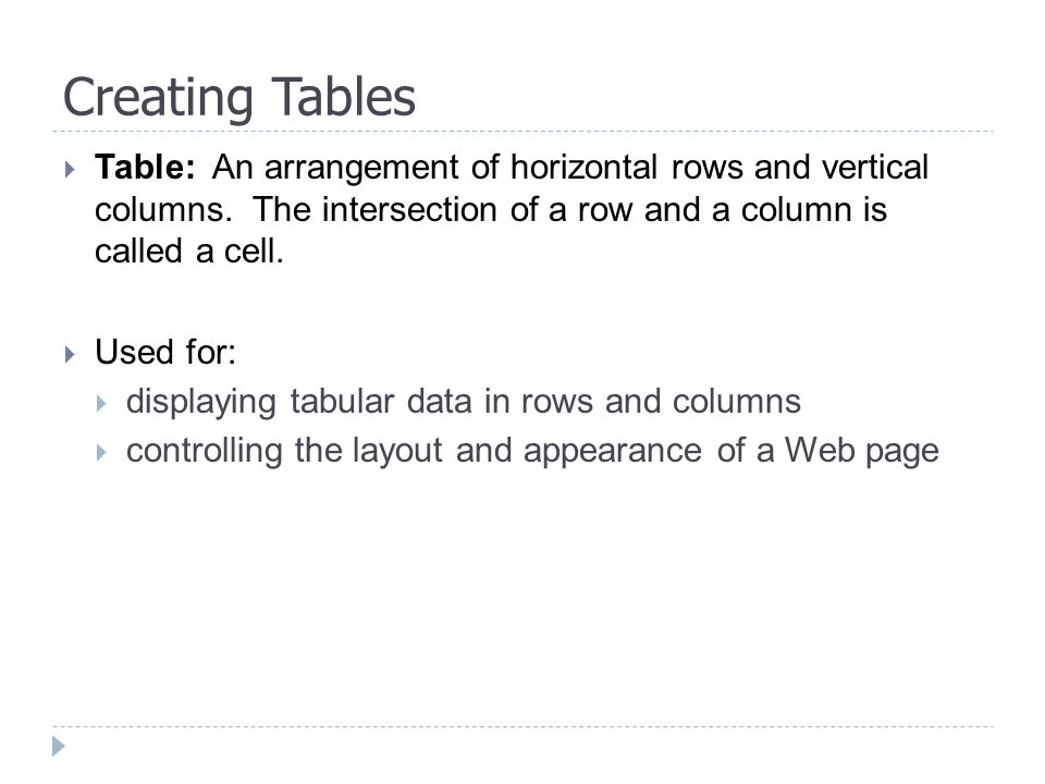 Creating Tables  Table: An arrangement of horizontal rows and vertical columns.