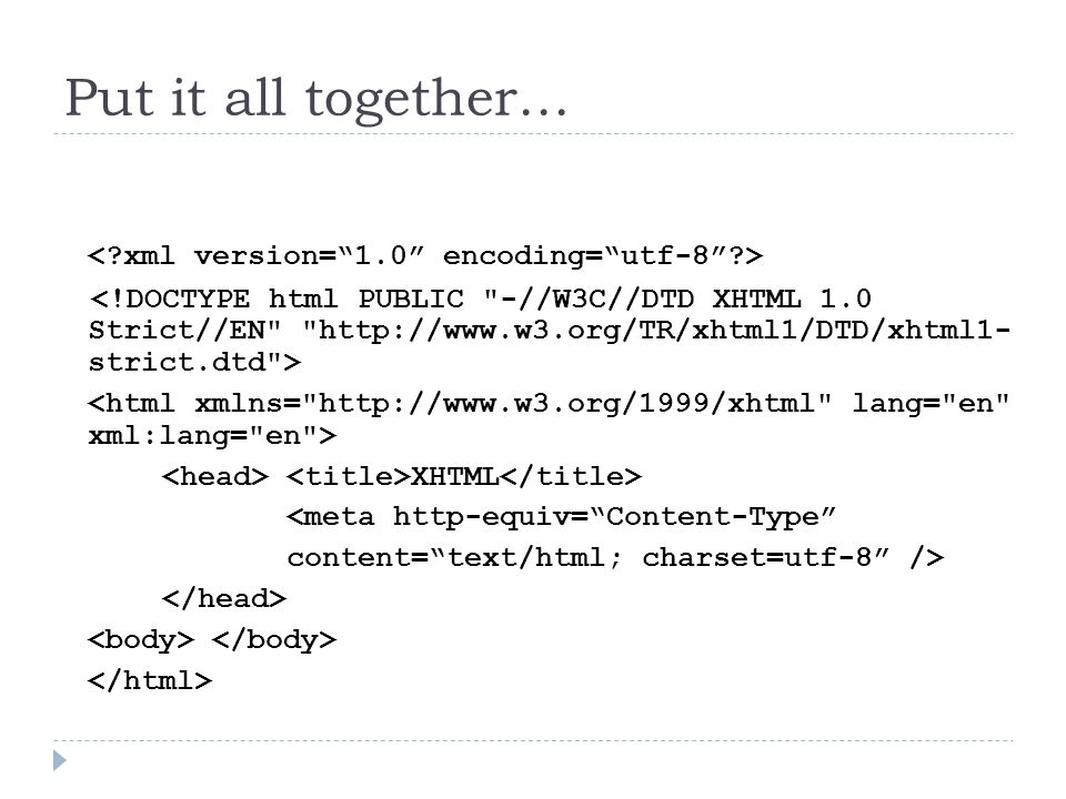 Put it all together… XHTML <meta http-equiv= Content-Type content= text/html; charset=utf-8 />