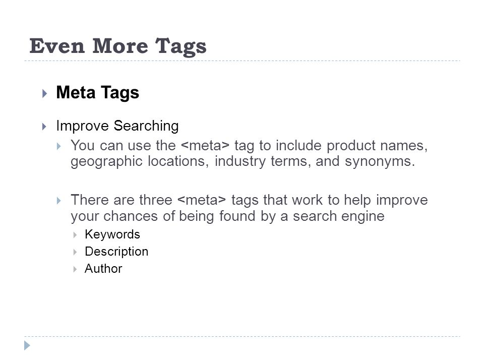 Even More Tags  Meta Tags  Improve Searching  You can use the tag to include product names, geographic locations, industry terms, and synonyms.