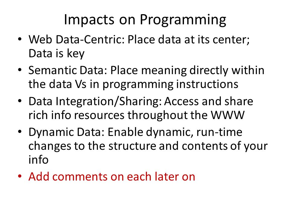 Impacts on Programming Web Data-Centric: Place data at its center; Data is key Semantic Data: Place meaning directly within the data Vs in programming