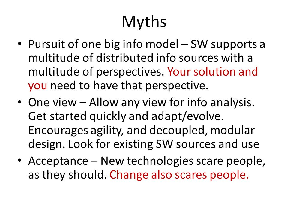 Myths Pursuit of one big info model – SW supports a multitude of distributed info sources with a multitude of perspectives. Your solution and you need