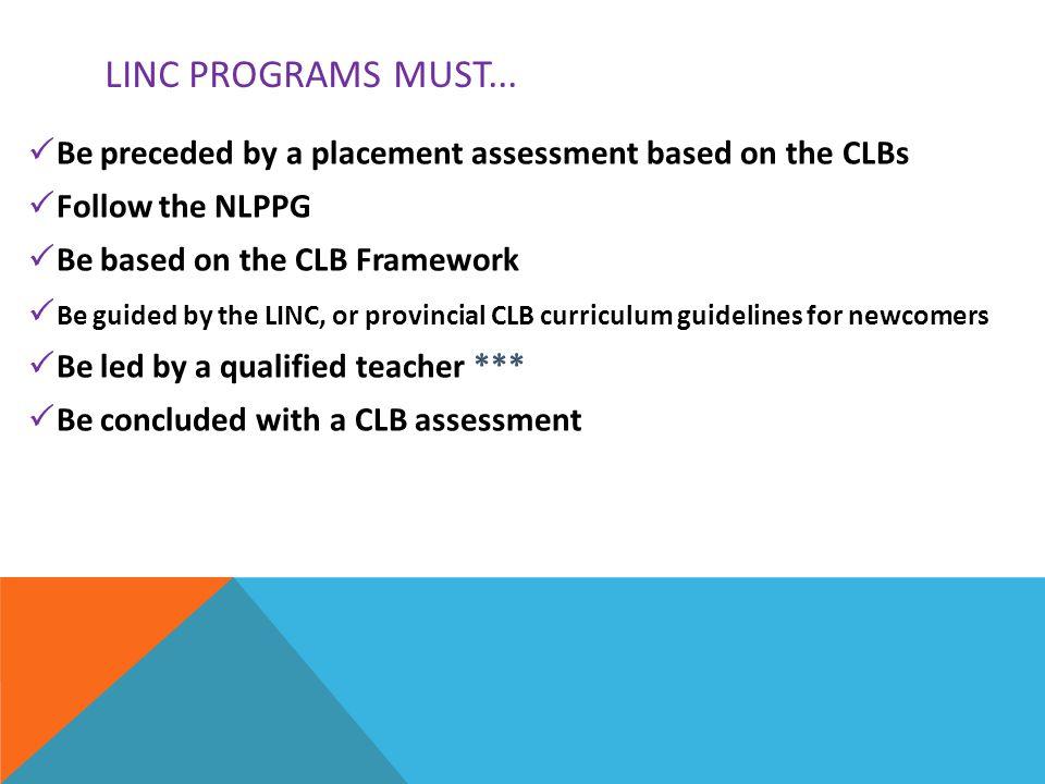 MINIMUM STANDARD FOR LINC TEACHERS *** CICs minimum standard for LINC Teachers is that individuals delivering the training must be qualified, i.e.