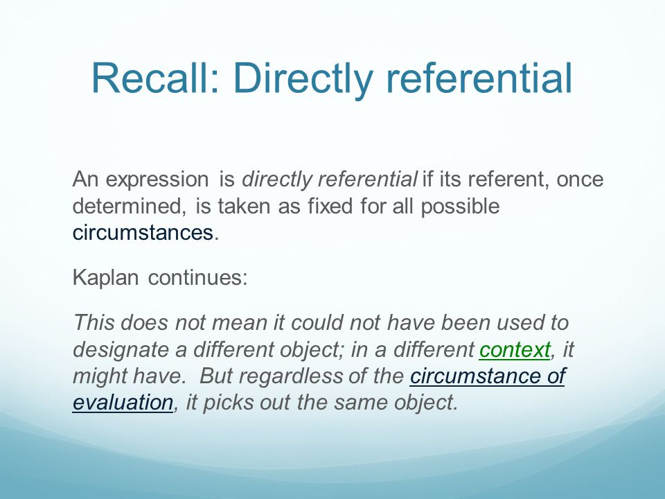 Recall: Directly referential An expression is directly referential if its referent, once determined, is taken as fixed for all possible circumstances.