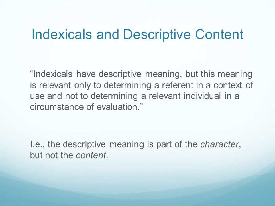 "Indexicals and Descriptive Content ""Indexicals have descriptive meaning, but this meaning is relevant only to determining a referent in a context of u"