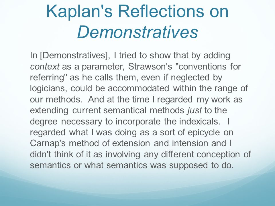 Kaplan's Reflections on Demonstratives In [Demonstratives], I tried to show that by adding context as a parameter, Strawson's