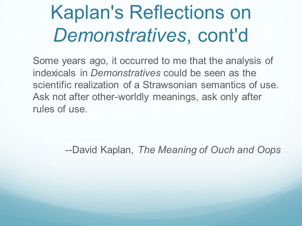 Kaplan's Reflections on Demonstratives, cont'd Some years ago, it occurred to me that the analysis of indexicals in Demonstratives could be seen as th