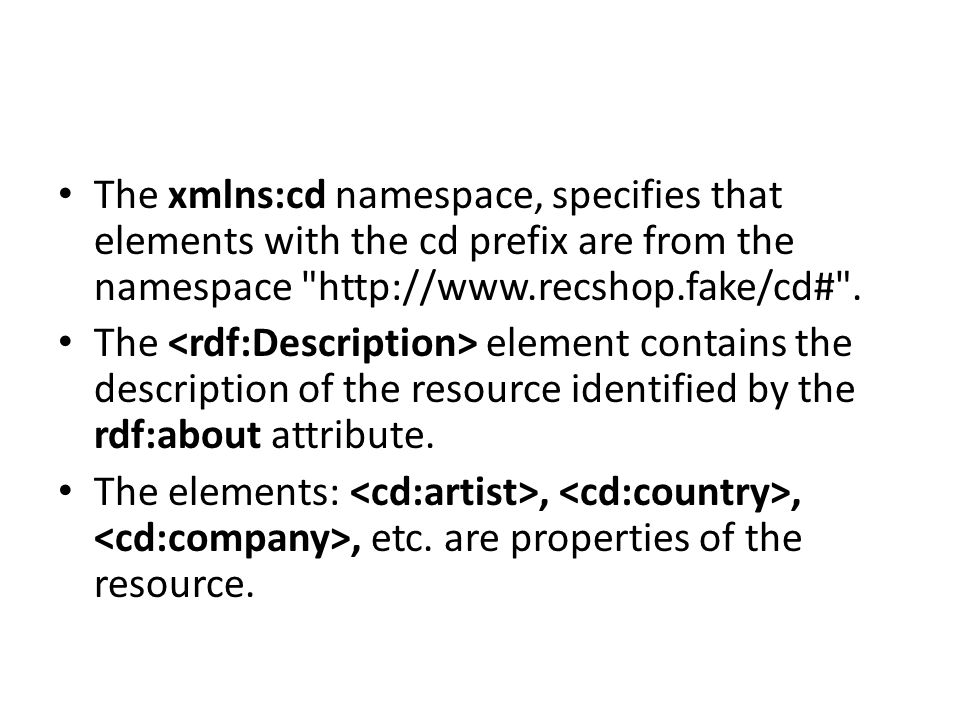 The xmlns:cd namespace, specifies that elements with the cd prefix are from the namespace