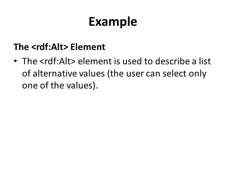Example The Element The element is used to describe a list of alternative values (the user can select only one of the values).