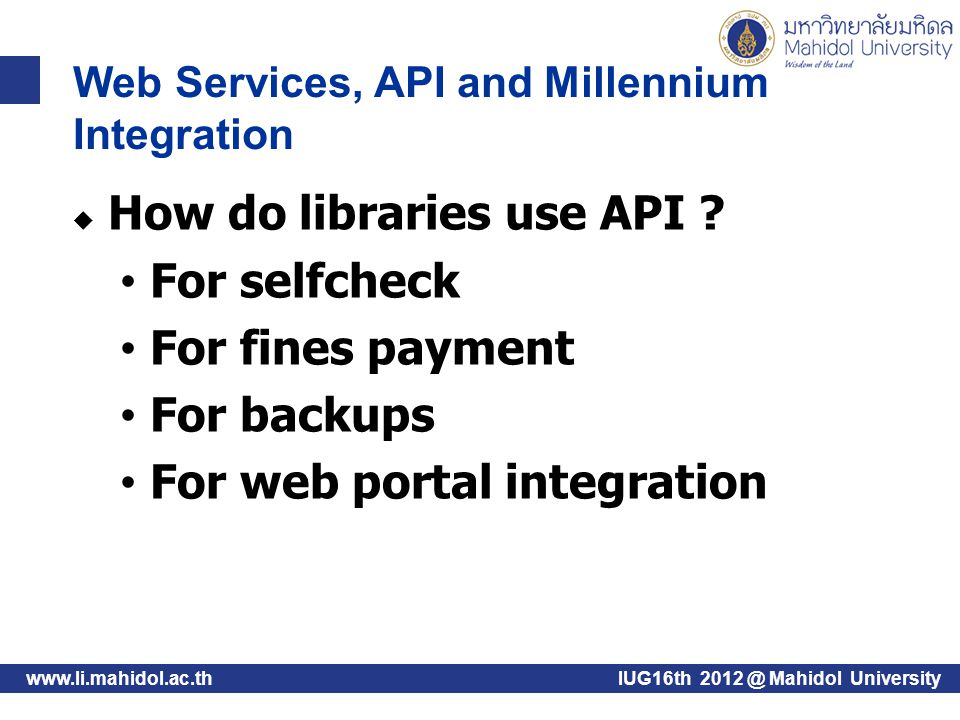 Web Services, API and Millennium Integration www.li.mahidol.ac.th  How do libraries use API .
