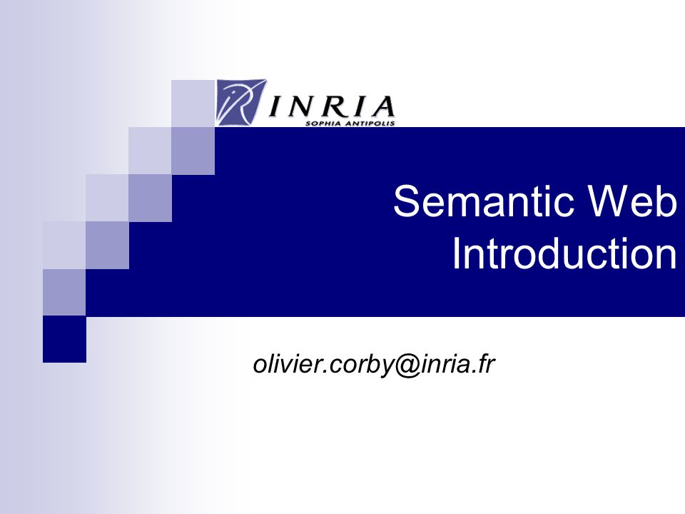 Semantic Web Introduction olivier.corby@inria.fr