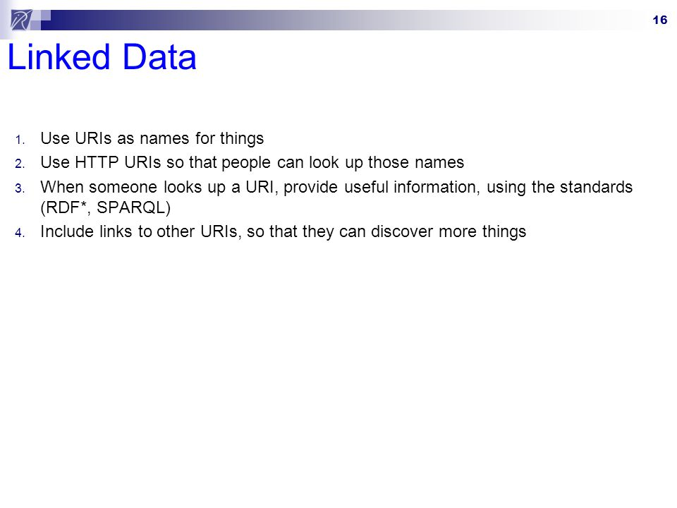 16 Linked Data 1. Use URIs as names for things 2.