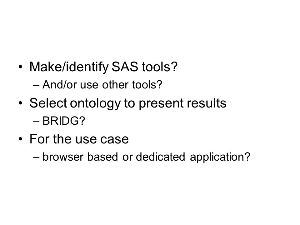 Looking forward Make/identify SAS tools. –And/or use other tools.