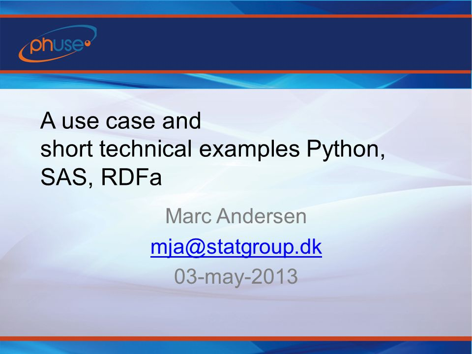 A use case and short technical examples Python, SAS, RDFa Marc Andersen mja@statgroup.dk 03-may-2013