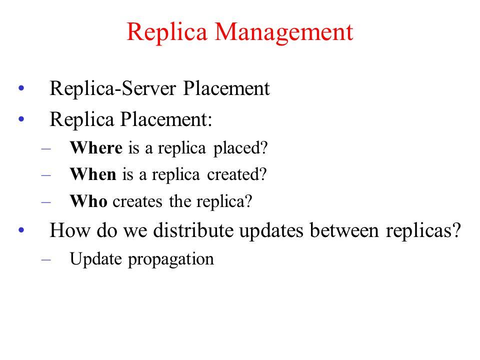 Replica Management Replica-Server Placement Replica Placement: –Where is a replica placed.