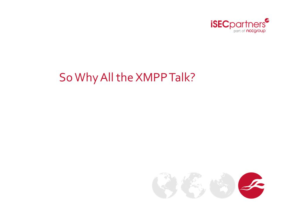 So Why All the XMPP Talk?