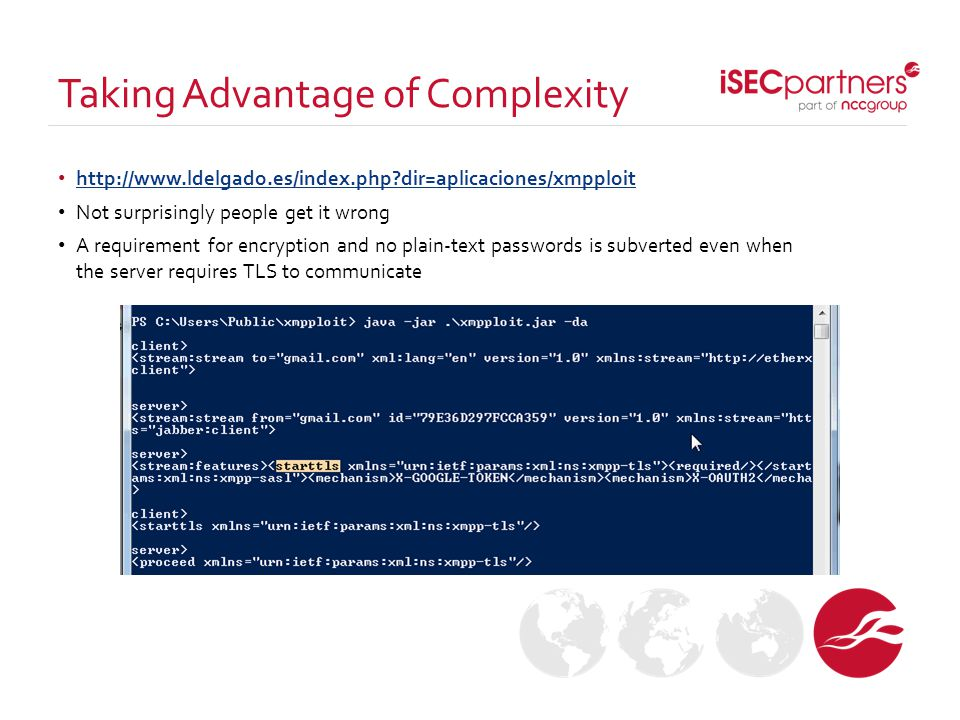 Taking Advantage of Complexity http://www.ldelgado.es/index.php?dir=aplicaciones/xmpploit Not surprisingly people get it wrong A requirement for encry