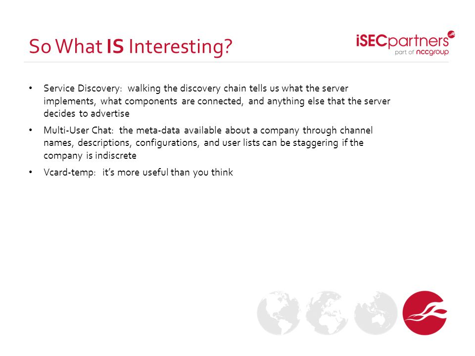 So What IS Interesting? Service Discovery: walking the discovery chain tells us what the server implements, what components are connected, and anythin