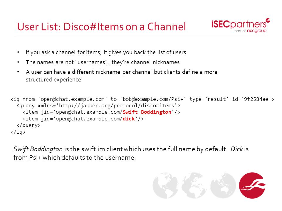 "User List: Disco#Items on a Channel If you ask a channel for items, it gives you back the list of users The names are not ""usernames"", they're channel"