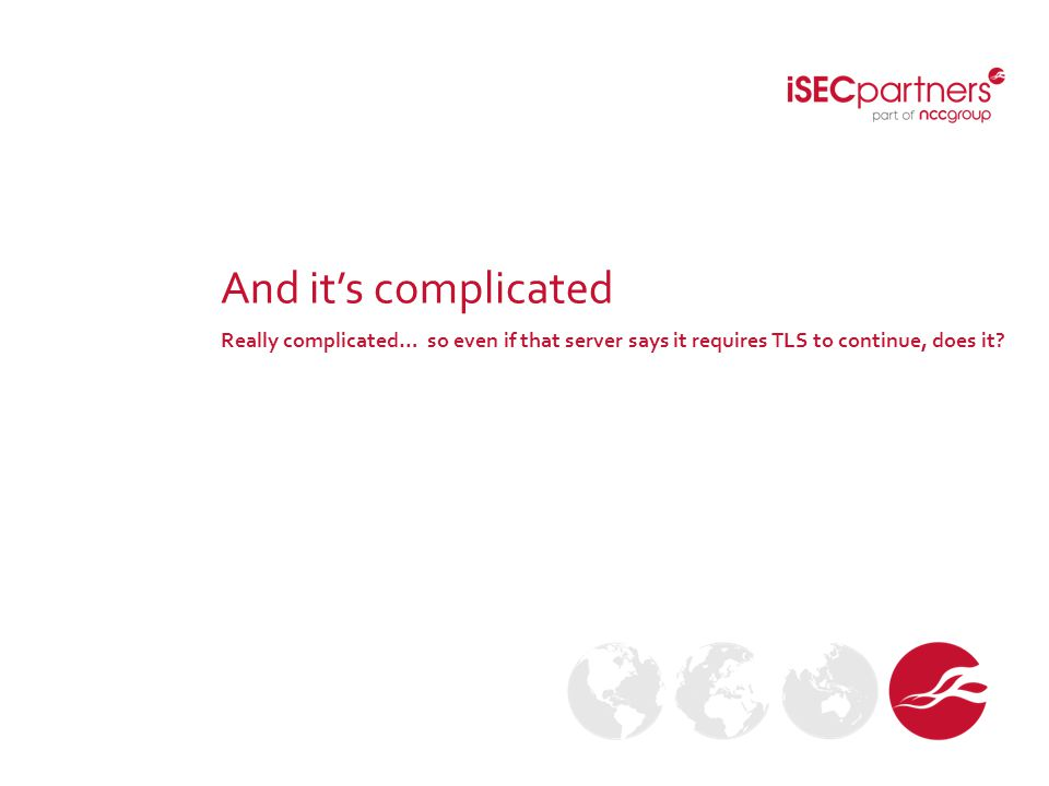 And it's complicated Really complicated… so even if that server says it requires TLS to continue, does it?