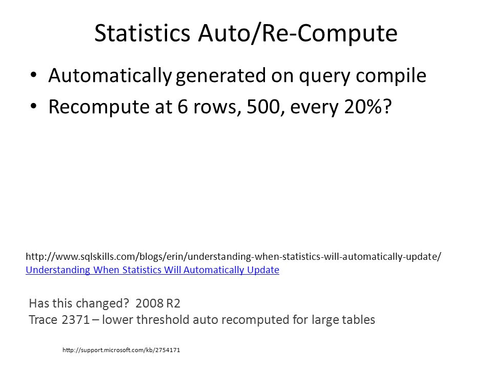 Statistics Auto/Re-Compute Automatically generated on query compile Recompute at 6 rows, 500, every 20%.